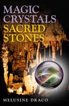 Magic Crystals, Sacred Stones ebook by Melusine Draco