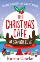 The Christmas Cafe at Seashell Cove - The perfect laugh out loud Christmas romance ebook by Karen Clarke