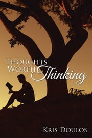 Thoughts Worth Thinking ebook by Kris Doulos