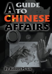 A Guide to Chinese Affairs ebook by Robert Liu