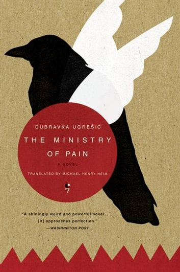 The Ministry of Pain - A Novel ebook by Dubravka Ugresic
