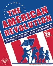 The American Revolution - Experience the Battle for Independence ebook by Judy Dodge Cummings,Tom Casteel