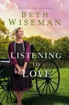 Listening to Love ebook by Beth Wiseman