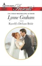 Ravelli's Defiant Bride - An Emotional and Sensual Romance eBook by Lynne Graham