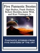 Five Fantastic Stories ebook by Frank Herbert, Algis Budrys, Robert Sheckley,...