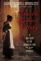 Terrible Typhoid Mary - A True Story of the Deadliest Cook in America ebook by Susan Campbell Bartoletti