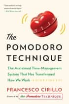The Pomodoro Technique - The Acclaimed Time-Management System That Has Transformed How We Work ebook by Francesco Cirillo