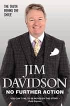 No Further Action - The Darkest Year of My Life ebook by Jim Davidson