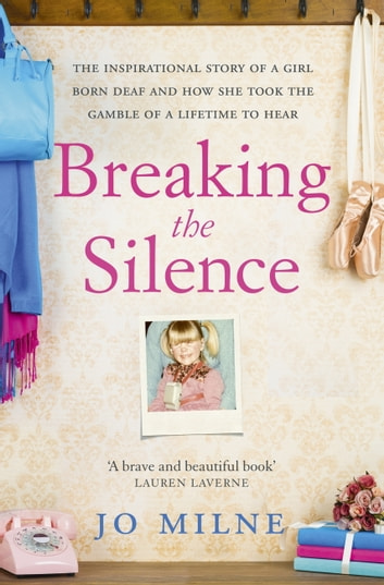 Breaking the Silence - My journey of discovery as transformative surgery allowed me to hear for the first time ebook by Jo Milne