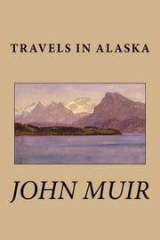 Travels in Alaska ebook by John Muir
