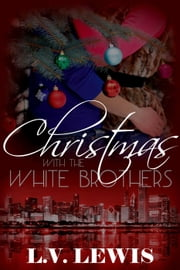 Christmas With The White Brothers - The Ghetto Girl Romance Quadrilogy, #3 ebook by L.V. Lewis