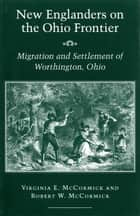 New Englanders on the Ohio Frontier ebook by Virginia E. McCormick