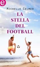 La stella del football (eLit) ebook by Michelle Celmer