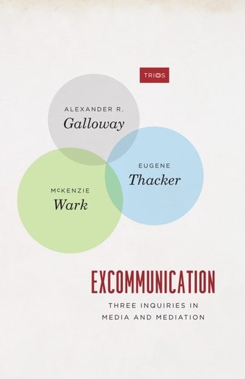 Excommunication - Three Inquiries in Media and Mediation ebook by Alexander R. Galloway,Eugene Thacker,McKenzie Wark