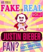 Are You a Fake or Real Justin Bieber Fan? Volume 2 - The 100% Unofficial Quiz and Facts Trivia Travel Set Game ebook by Bingo Starr