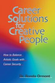 Career Solutions for Creative People - How to Balance Artistic Goals with Career Security ebook by Ronda Ormont