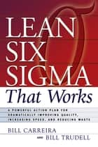 Lean Six Sigma that Works ebook by Bill Carreira,Bill Trudell