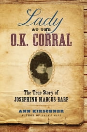 Lady at the O.K. Corral - The True Story of Josephine Marcus Earp ebook by Ann Kirschner