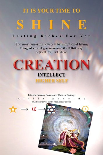 It Is Your Time to Shine: Creation ebook by Attila Anselmo