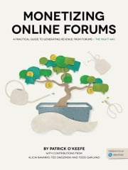 Monetizing Online Forums - A Practical Guide to Generating Revenue From Forums - The Right Way ebook by Patrick O'Keefe