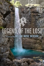 Legend of the Lost ebook by William Wayne Dicksion