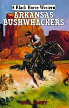 Arkansas Bushwackers ebook by Will DuRey