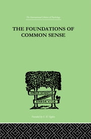 The Foundations Of Common Sense - A PSYCHOLOGICAL PREFACE TO THE PROBLEMS OF KNOWLEDGE ebook by Isaacs, Nathan
