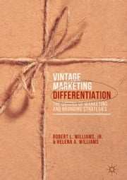 Vintage Marketing Differentiation - The Origins of Marketing and Branding Strategies ebook by Robert L. Williams, Jr.,Helena A. Williams