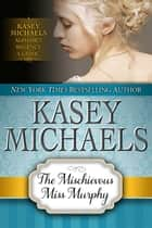 The Mischievous Miss Murphy ebook by Kasey Michaels
