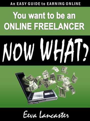 You Want To Be An Online Freelancer... Now What? ebook by Eeva Lancaster