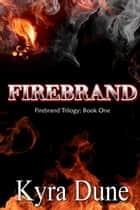 Firebrand - Firebrand Trilogy, #1 ebook by Kyra Dune