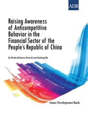 Raising Awareness of Anticompetitive Behavior in the Financial Sector of the People's Republic of China ebook by Hiroko Uchimura-Shiroishi,Hanhong Wu