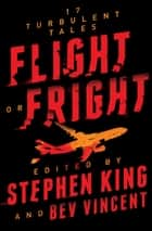 Flight or Fright - 17 Turbulent Tales ebook by Stephen King, Bev Vincent