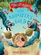 The Jolley-Rogers and the Monster's Gold ebook by Jonny Duddle, Jonny Duddle