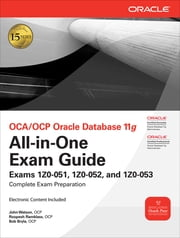 OCA/OCP Oracle Database 11g All-in-One Exam Guide - Exams 1Z0-051, 1Z0-052, 1Z0-053 ebook by John Watson,Roopesh Ramklass,Bob Bryla