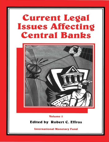 Current Legal Issues Affecting Central Banks, Volume V ebook by Robert Mr. Effros