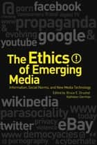 The Ethics of Emerging Media ebook by PhD Bruce E. Drushel,PhD Kathleen German