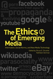 The Ethics of Emerging Media - Information, Social Norms, and New Media Technology ebook by PhD Bruce E. Drushel,PhD Kathleen German