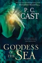 Goddess of the Sea ebook by P. C. Cast