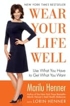 Wear Your Life Well ebook by Marilu Henner