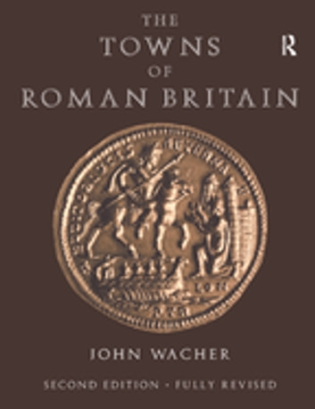 The Towns of Roman Britain ebook by John Wacher