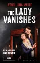 The Lady Vanishes - Bloomsbury Film Classics eBook by Ethel Lina White