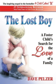 The Lost Boy - A Foster Child's Search for the Love of a Family ebook by Dave Pelzer