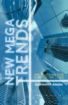 New Mega Trends - Implications for our Future Lives ebook by S. Singh