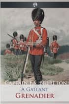 A Gallant Grenadier ebook by Captain Frederick Sadleir Brereton