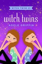 Witch Twins ebook by Adele Griffin