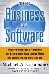 The Business of Software - What Every Manager, Programmer, and Entrepreneur Must Know to Thrive and Survive in Good Times and Bad ebook by Michael A. Cusumano