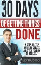 STOP PROCRASTINATING NOW - 30 days of getting things done, getting rid of procrastination and becoming a better version of yourself.: Develop Self-Discipline, Confidence, and get rid of bad Habits ebook by John Connor