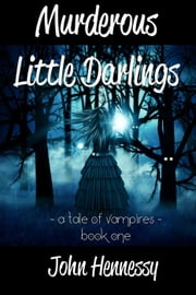 Murderous Little Darlings - A Tale of Vampires, #1 ebook by John Hennessy