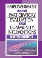 Empowerment and Participatory Evaluation of Community Interventions - Multiple Benefits ebook by Yolanda Suarez-Balcazar, Gary Harper
